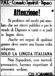 Esempio di attuazione della italianizzazione  e fascistizzazione di Slovenia, Croazia e Serbia. Alle parole son seguiti tragici sanguinosi fatti.